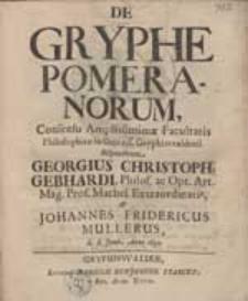 De gryphe Pomeranorum [...] disputabunt Georgius Christoph. Gebhardi [...] & Johannes Fridericus Mullerus [...].