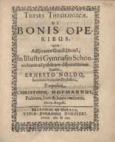 Theses Theologicae De Bonis Operibus, quas [...] Praeside Ernesto Noldo [...] Proposuit Christoph. Hofmannus, Polonus [...].