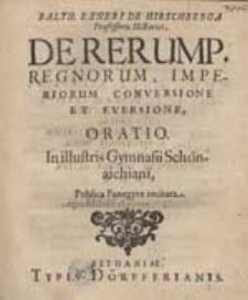 Balth. Exneri [...] De Rerump. Regnorum, Imperiorum Conversione Et Eversione Oratio [...].