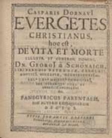 Casparis Dornavii Evergetes Christianus, hoc est De Vita Et Morte [...] Georgii a Schönaich [...].