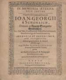 In Memoria Aeterna Erit Justus : Magnifici [...] Ioan. Georgii a Schönaich [...] Memoriae Et Honori Supr. Arae Exsequiales [...] / ab illustris Gymnasii [...] Schönaichiani nonnullis Professorib[us] [...].