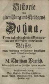Historie Der alten Burg und Städgens Dohna, derer daher benahmten Burggrafen, und aller dahin eingepfarrten Dörffer [...] von M. Christian Bartsch [...].