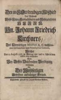 Den in Gott freudigen Abschied Des Weyland [...] Herrn Hn. Johann Friedrich Kirchners [...] Welcher Den 17. August. 1728. [...] entschlaffen, Wolte [...] vorstellen Ein [...] Freund.