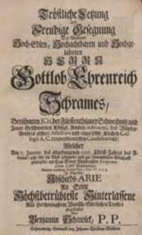 Tröstliche Letzung und Freundliche Gesegnung Des [...] Herrn Gottlob Ehrenreich Schrames [...] In folgender Abschieds-Arie [...] abgestattet / Von Benjamin Schmolck, P.P.