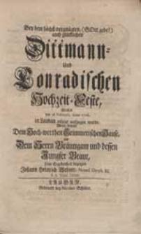 Bey dem höchst-vergnügten [...] Dittmann- Und Conradischen Hochzeit-Feste [...] Wolte [...] seine Ergebenheit bezeigen Johann Heinrich Wehner [...].
