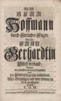 Als sich Herr Hoffmann [...] Mit der Frau Gerhardtin Ehlich verband, Wünschte [...] C.G.H.