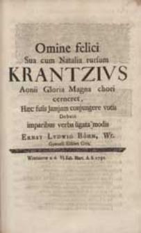 Omine felici Sua cum Natalia rursum Krantzius Aonii Gloria Magna chori cerneret, Haec fusis jamjam conjungere votis Debuit [...] Ernst Ludwig Böhm [...].