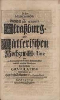 Zu dem höchsterfreulichen [...] Straßburg- und Müllerischen Hochzeit-Festine legte [...] seine [...] Gratulation [...] ab Gottfried Tzschanter [...].