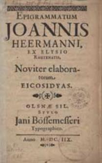Epigrammatum Johannis Heermanni [...] Noviter elaboratorum Eicosidyas.