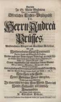 Bey dem Zu St. Maria Magdalena [...] angestellten [...] Leichen-Begängnüsse Tit. Herrn Andreae Prusses [...] Welcher [...] den 9. Jun. dieses 1731. Jahres [...] Seinen [...] Lebens-Wandel [...] beschlossen [...] / Suchte [...] Die [...] Wittib [...] aufzurichten M. Christian Tschepe.