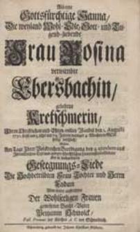 Als eine Gottsfürchtige Hanna [...] Rosina Ebersbachin, gebohrne Kretschmerin Ihren Christlichen [...] Wandel [...] beschloß, Sollte [...] in nachgesetzten Geseegnungs-Liede Die [...] Töcher und Herrn Eydam [...] auffrichten [...] Benjamin Schmolck [...].
