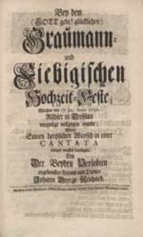Bey dem (Gott gebe! glücklichen) Graumann- und Fiebigischen Hochzeit-Feste [...] Wolte Seinen hertzlichen Wunsch in einer Cantata [...] darlegen [...] Johann George Reichard.