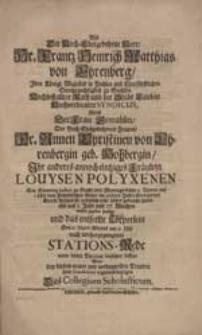 Als Der Hoch-Edelgebohrne Herr Hr. Frantz Heinrich Matthias von Ehrenberg [...] Nebst Der Frau Gemahlin [...] Annen Christinen von Ehrenbergin, geb. Hohbergin Ihr anderes annoch eintziges Fräulein Louysen Polyxenen [...] wieder gegeben hatten [...] Wolte [...] seine Condolenz [...] bezeigen Das Collegium Scholasticum.