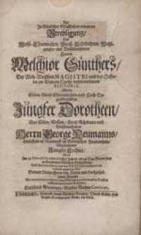 Die In Göttlicher Gelassenheit erwartete Verehligung [...] Melchior Günthers [...] der Schulen zur [...] Rectoris Mit [...] Dorotheen [...] George Neumanns [...] Tochter [...].