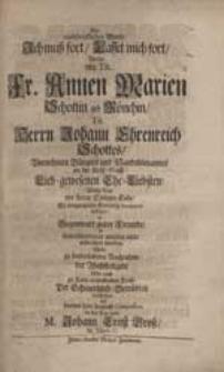 Die nachdencklichen Worte: Ich muß fort, Lasset mich fort, Welche von [...] Annen Marien Schottin, geb. Mönchin [...] Wenig Tage vor ihrem Seeligen Ende [...] gesprochen worden, Wolte [...] vorstellen [...] M. Johann Ernst Groß [...].