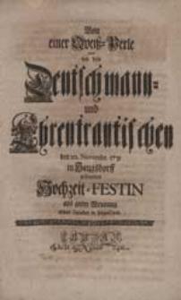 Von einer Queiß-Perle ward bey dem Deutschmann- und Ehrentrautischen [...] Hochzeit-Festin aus guter Meynung etwas Geredet in folgenDem.