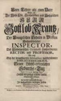 Einen Lehrer als einen Vater Wolte, als [...] Herr Gottlob Krantz [...] Seinen [...] Geburths-Tag [...] erlebet hatte [...] erwegen [...] Samuel Wenceslaus Kroll [...].