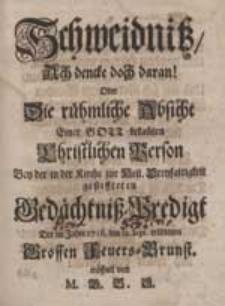 Schweidnitz, Ach dencke doch daran! Oder Die rühmliche Absicht Einer [...] Christlichen Person Bey der [...] gestiffteten Gedächtniß-Predigt Der im Jahre 1716. den 12. Sept. erlittenen Grossen Feuers-Brunst / eröffnet von M. G.B.S.