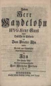 Indem Herr Maydelohn Hygaeens Gunst erhält, Daß Sie in Erfurth ietzt Zum Priester Ihn bestellt, So wolt [...] An sein Versprechen dencken Und Ihm Dis [...] Blat [...] schencken Carl Wilhelm Jordan [...].
