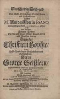 Das schuldige Tisch-geld wird Dem [...] Herrn M. Anton Gottlieb Sano [...] als Er seine [...] Tochter [...] Christian Sophie Dem [...] Herrn George Geißlern [...] Ehelich anvertrauen ließ [...] abgeführet [...] / von M. Gottfried Hoffmann [...].