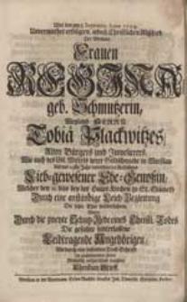 Uber den am 5. Septembr. Anno 1729. Unvermuthet-erfolgten [...] Abschied Der [...] Frauen Regina geb. Schmutzerin [...] Tobiae Plackwitzes [...] Ehe-Genoßin [...] Wolte [...] Die [...] Leidtragende Angehörigen [...] aufzurichten trachten Christian Stieff.