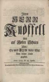 Indem Herr Knöffell Will auf Hohen Schulen leben, So wird Ihm dieses Blat Von treuer Hand gegeben [...].