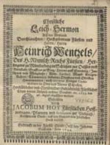 Christliche Leich-Sermon Als des Weyland Durchlauchten [...] Heinrich Wentzels Des H. Römisch: Reichs Fürsten, Hertzogens zu Münsterberg in Schlesien zur Oelssen [...].