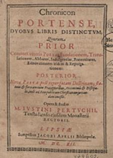 Chronicon Portense, Duobus Libris Distinctum, [...] Opera & studio M. Iustini Pertuchii [...].
