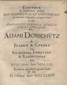 Epicedia In beatissimam quidem Ast Reipublicae [...] luctuosam emigrationem [...] Adami Dobschütz [...].