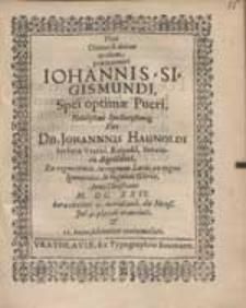 Pius Obitus & abitus quidem praematurus Iohannis-Sigismundi [...] Johannis Haunoldi [...].