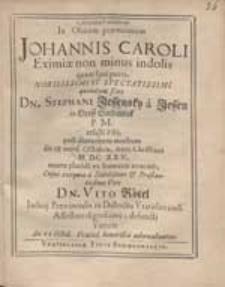 Carmina Funebria In Obitum praematurum Johannis Caroli [...] Stephani Jessensky a Jessen [...] Filij [...] Cujus exequiae a [...] Dn. Vito Rötel [...] adornabantur.