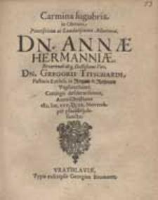 Carmina lugubria in Obitum [...] Annae Hermanniae [...] Gregorii Titschardi [...] Conjugis [...].