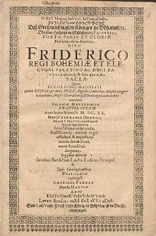 O ReX Magne, haVe aC faVens aDesto. Frieden- vnd Ehren-Port Dess Grossmächtigsten Königes zu Böhaimb [...] Friderici. Porta pacis et gloriæ mathematico-pöetica, Divo Friderico Regio Bohemiæ [... ].