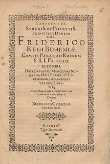 Panegyricus Serenis. Et Potentis. [...] Friderico, Regi Bohemiae [...] Cum Homagium a Provinciis Incorporatis Susciperet Dictus a Bernhardo Gvilielmo Nüslero, Siles.