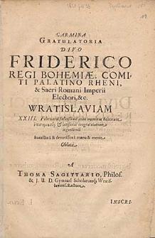 Carmina Gratulatoria Divo Friderico Regi Bohemiae [...] Oblata a Thoma Sagittario [...].