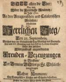 Gott allein die Ehre: Bey dem wieder die feindliche Reuterey im Jahre 1710...