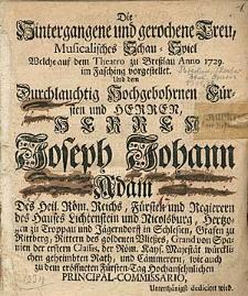 Die Hinetrgangene und gerochene Treu, Musicalisches Schau-Spiel, Welche [...] zu Breszlau Anno 1729 im Fasching vorgestellet [...] wird
