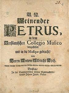Weinender Petrus, in dem Breßlauischen Collegio Musico vorgestellet und in die Musique gebracht / von [...] Anton Albrecht Koch.