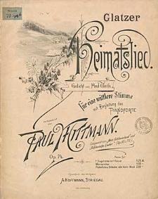 Glatzer Heimatslied : für eine mittlere Stimme mit Begleitung des Pianoforte : Op. 74