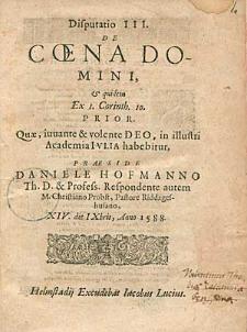 Disputatio III. De Coena Domini & quidem Ex I. Corinth. 10. Prior [...] / Praeside Daniele Hofmanno [...].