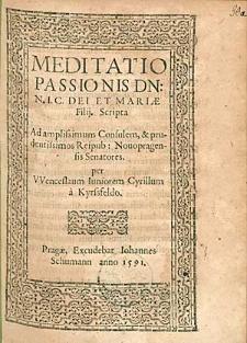 Meditatio Passionis Dn. N.I.C. [...] / Scripta [...] per Wenceslaum Iuniorem Cyrillum a Kyrssfeldo.