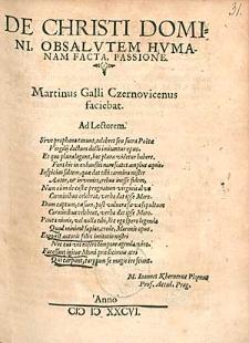 De Christi Domini Ob Salutem Humanam Facta Passione / Martinus Galli Czernovicenus faciebat [...].