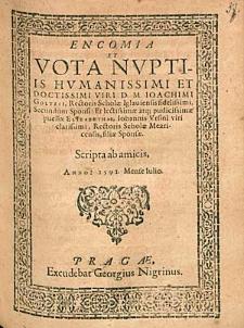 Encomia Et Vota Nuptiis [...] Ioachimi Goltzii [...] Et [...] Elizabethae, Iohannis Ursini [...] filiae [...] / Scripta ab amicis [...].