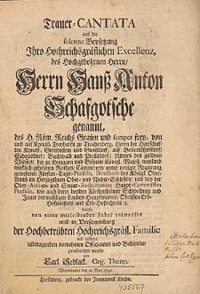 Trauer-Cantata auf die solenne Beysetzung [...] Herrn Hanß Anton Schafgotsche genannt [...] / produciret wurde von Carl Sedlack [...].