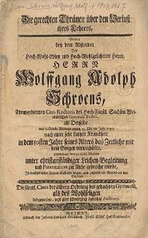 Die gerechten Thränen über den Verlust ihres Lehrers Wolten bey dem Absterben [...] Wolffgang Adolph Schroens [...] zeigen [...] Die sämtl. Cives der andern Ordnung [...] als [...] Auditores.