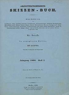 Architektonisches Skizzenbuch, 1866, Heft (I) LXXVIII, Blatt 1-6
