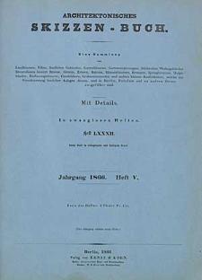 Architektonisches Skizzenbuch, 1866, Heft (V) LXXXII, Blatt 1-6