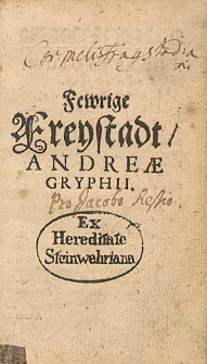 Fewrige Freystadt Andreae Gryphii.