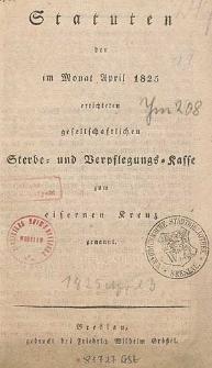 Statuten der im Monat April 1825 errichteten gesellschaftlichen Sterbe- und Verpflegungs-Kasse zum eisernen Kreuz genannt