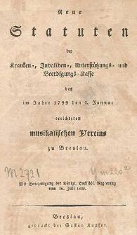 Neue Statuten der Kranken-, Invaliden-, Unterstützungs- und Beerdigungs-Kasse des im Jahre 1799 den 1. Januar errichteten musikalischen Vereins zu Breslau